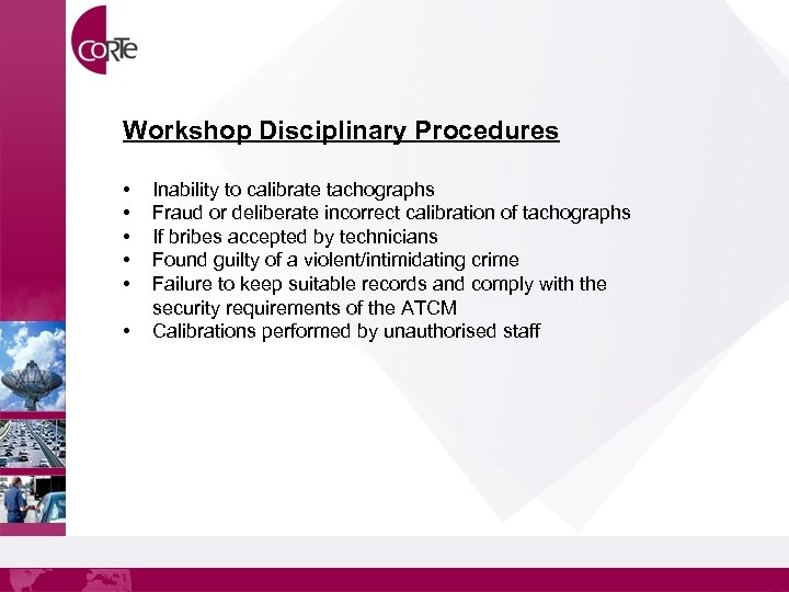 Workshop Disciplinary Procedures • • • Inability to calibrate tachographs Fraud or deliberate incorrect