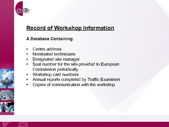 Record of Workshop Information A Database Containing: • • Centre address Nominated technicians Designated