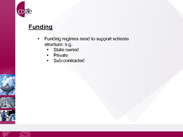 Funding • Funding regimes need to support scheme structure: e. g. • State owned