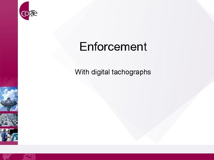 Enforcement With digital tachographs