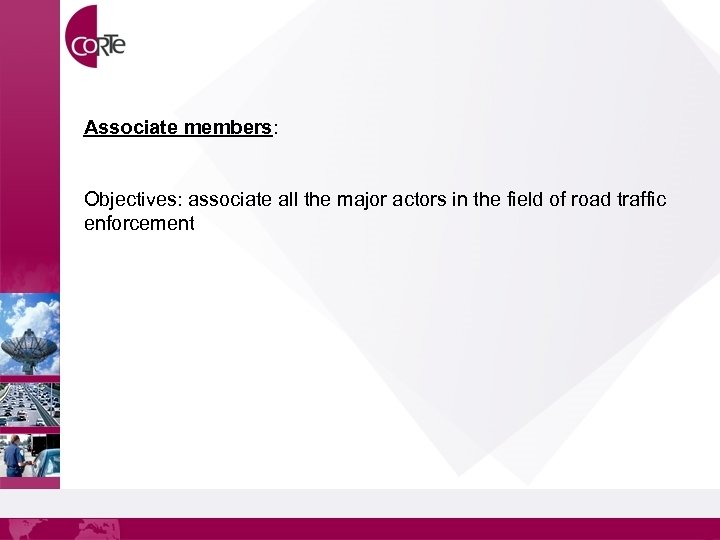 Associate members: Objectives: associate all the major actors in the field of road traffic