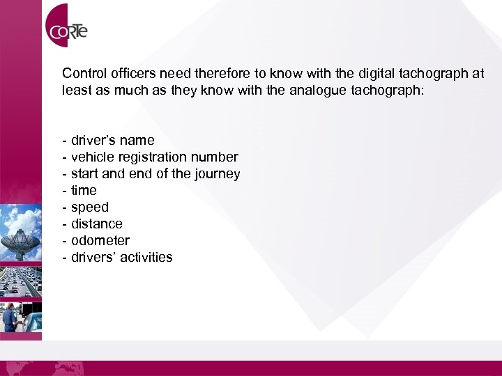 Control officers need therefore to know with the digital tachograph at least as much