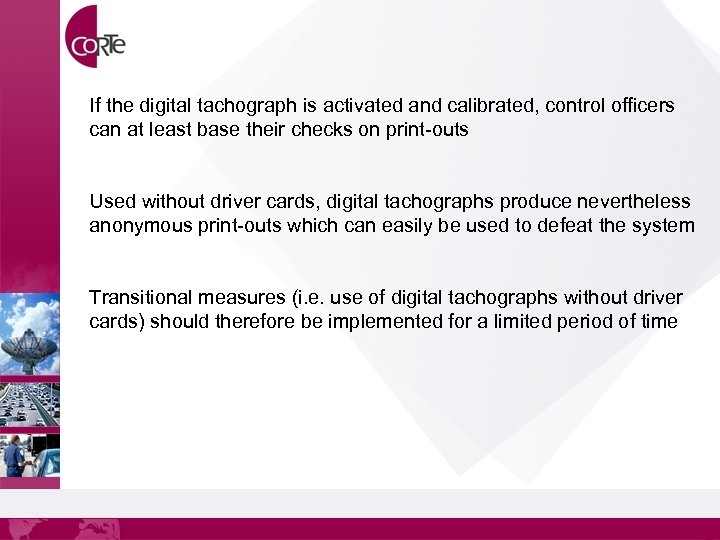 If the digital tachograph is activated and calibrated, control officers can at least base