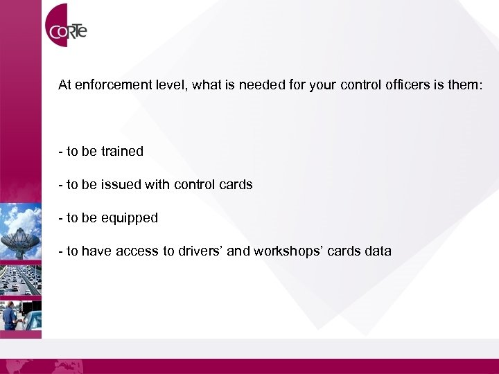 At enforcement level, what is needed for your control officers is them: - to