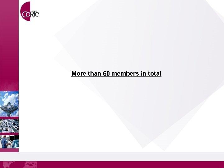 More than 60 members in total