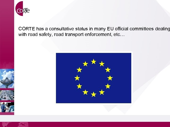 CORTE has a consultative status in many EU official committees dealing with road safety,