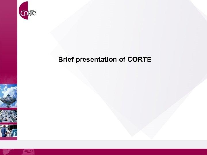Brief presentation of CORTE