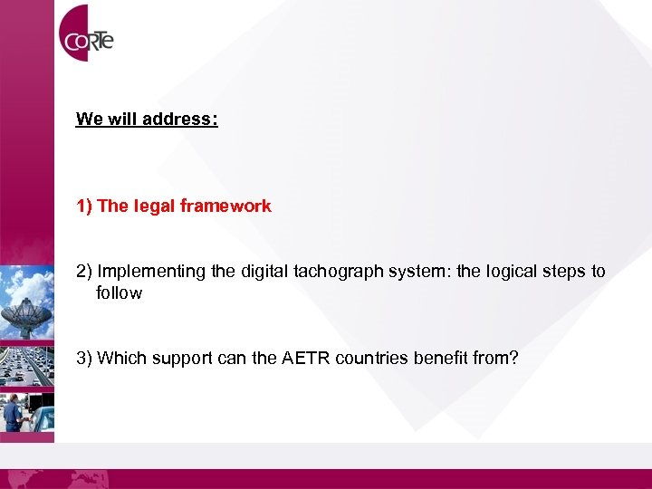 We will address: 1) The legal framework 2) Implementing the digital tachograph system: the