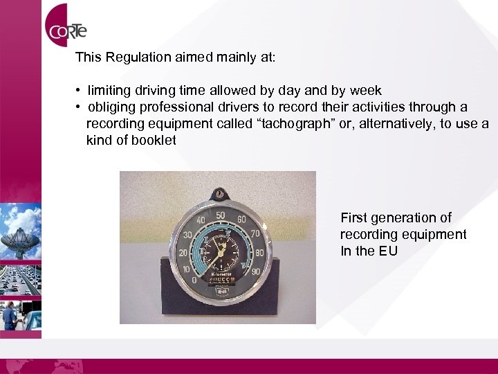 This Regulation aimed mainly at: • limiting driving time allowed by day and by