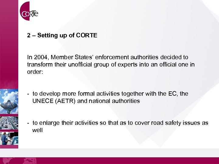 2 – Setting up of CORTE In 2004, Member States' enforcement authorities decided to