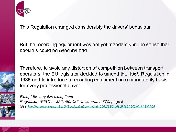 This Regulation changed considerably the drivers' behaviour But the recording equipment was not yet
