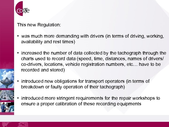This new Regulation: • was much more demanding with drivers (in terms of driving,