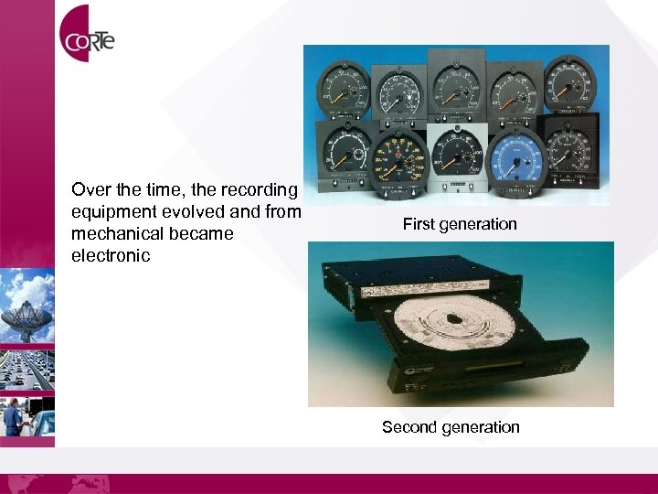 Over the time, the recording equipment evolved and from mechanical became electronic First generation