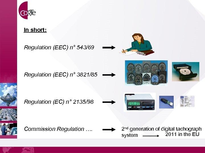 In short: Regulation (EEC) n° 543/69 Regulation (EEC) n° 3821/85 Regulation (EC) n° 2135/98