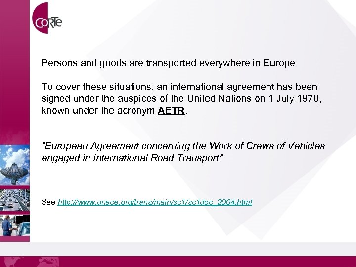 Persons and goods are transported everywhere in Europe To cover these situations, an international