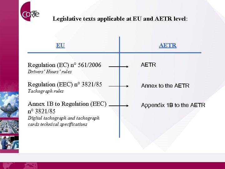 Legislative texts applicable at EU and AETR level: EU Regulation (EC) n° 561/2006 AETR