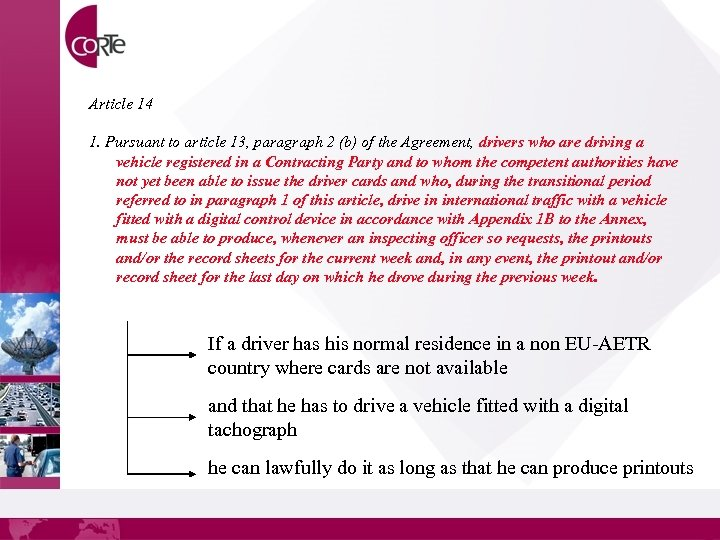 Article 14 1. Pursuant to article 13, paragraph 2 (b) of the Agreement, drivers