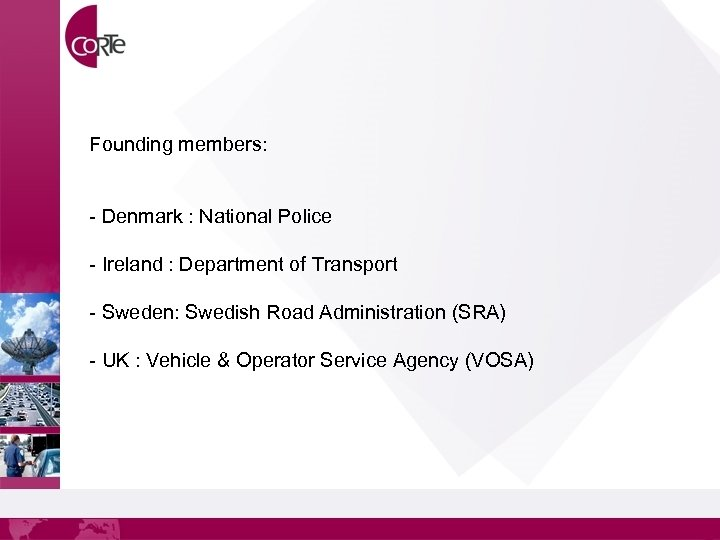 Founding members: - Denmark : National Police - Ireland : Department of Transport -