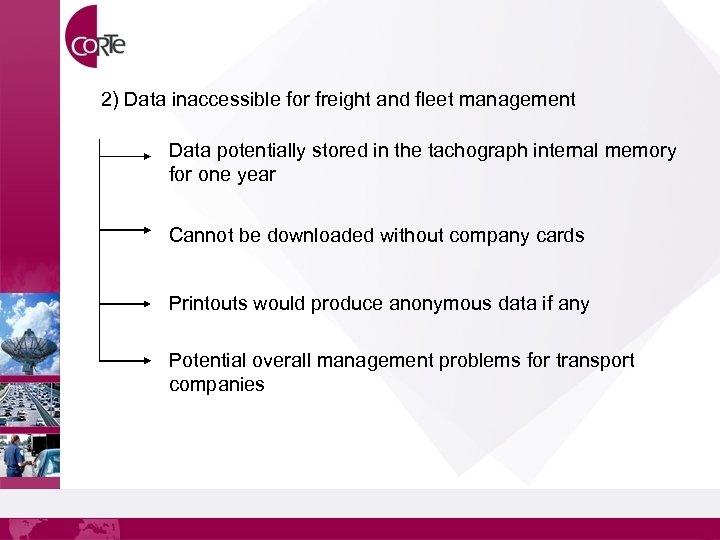 2) Data inaccessible for freight and fleet management Data potentially stored in the tachograph