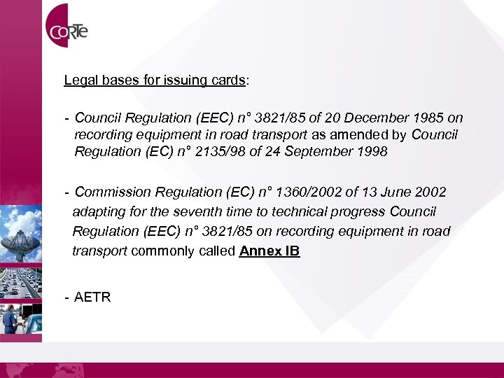 Legal bases for issuing cards: - Council Regulation (EEC) n° 3821/85 of 20 December