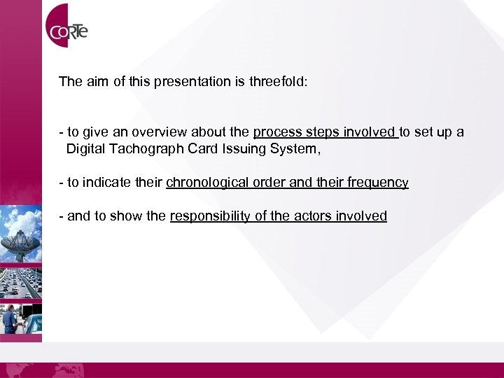 The aim of this presentation is threefold: - to give an overview about the