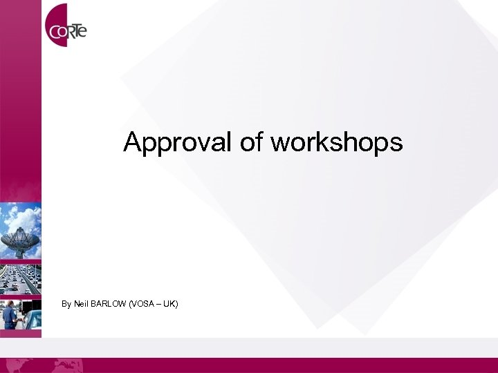 Approval of workshops By Neil BARLOW (VOSA – UK)
