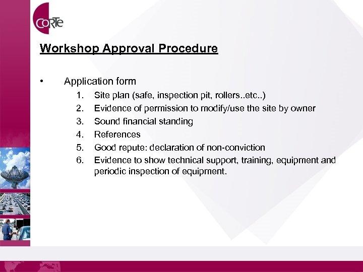 Workshop Approval Procedure • Application form 1. 2. 3. 4. 5. 6. Site plan