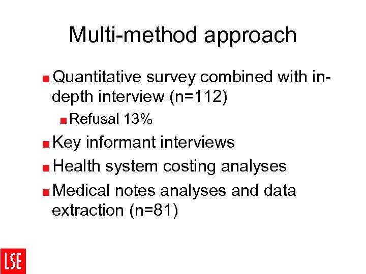 Multi-method approach <Quantitative survey combined with indepth interview (n=112) <Refusal <Key 13% informant interviews