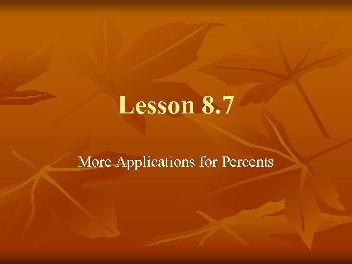 Lesson 8. 7 More Applications for Percents