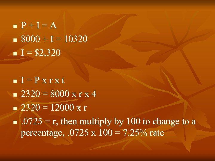 n n n n P+I=A 8000 + I = 10320 I = $2, 320