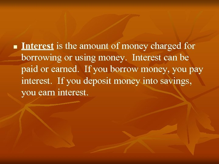 n Interest is the amount of money charged for borrowing or using money. Interest