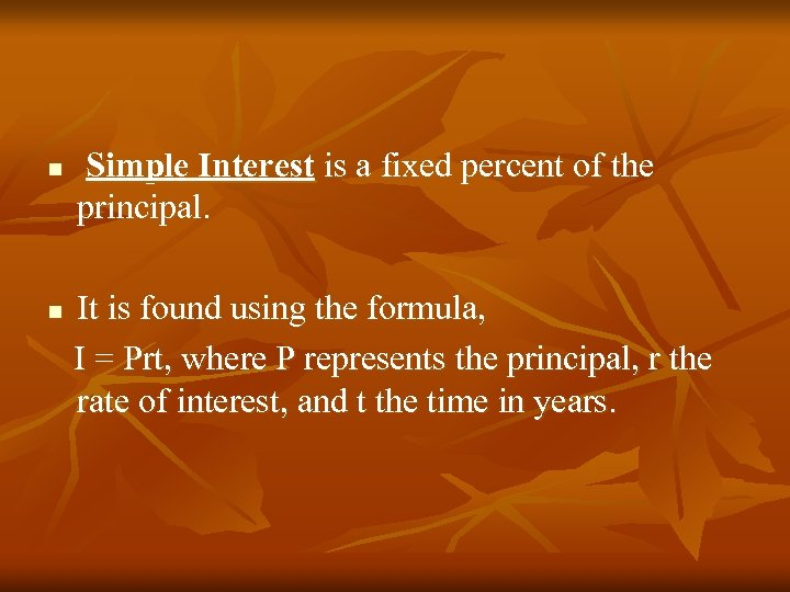 n n Simple Interest is a fixed percent of the principal. It is found