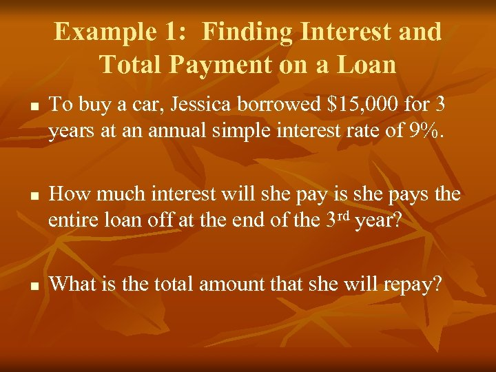 Example 1: Finding Interest and Total Payment on a Loan n To buy a