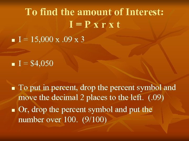 To find the amount of Interest: I=Pxrxt n I = 15, 000 x. 09