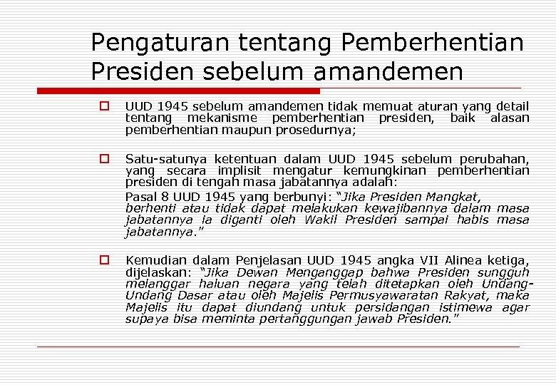 Pengaturan tentang Pemberhentian Presiden sebelum amandemen o UUD 1945 sebelum amandemen tidak memuat aturan