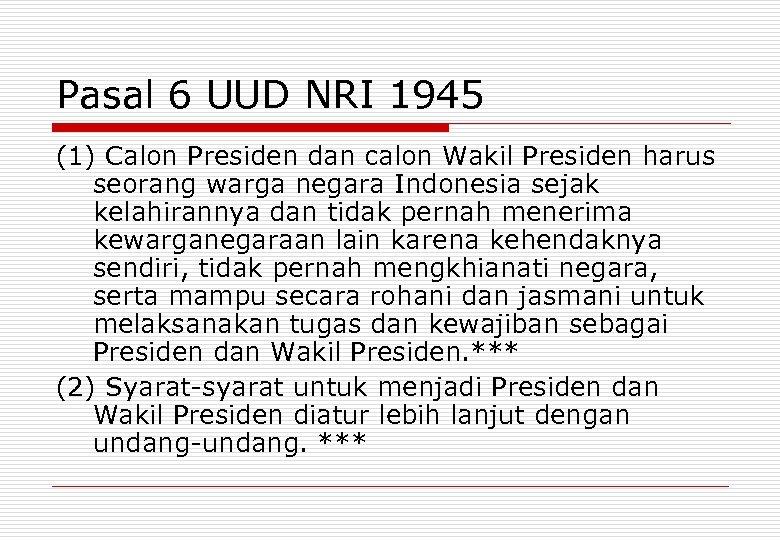 Pasal 6 UUD NRI 1945 (1) Calon Presiden dan calon Wakil Presiden harus seorang