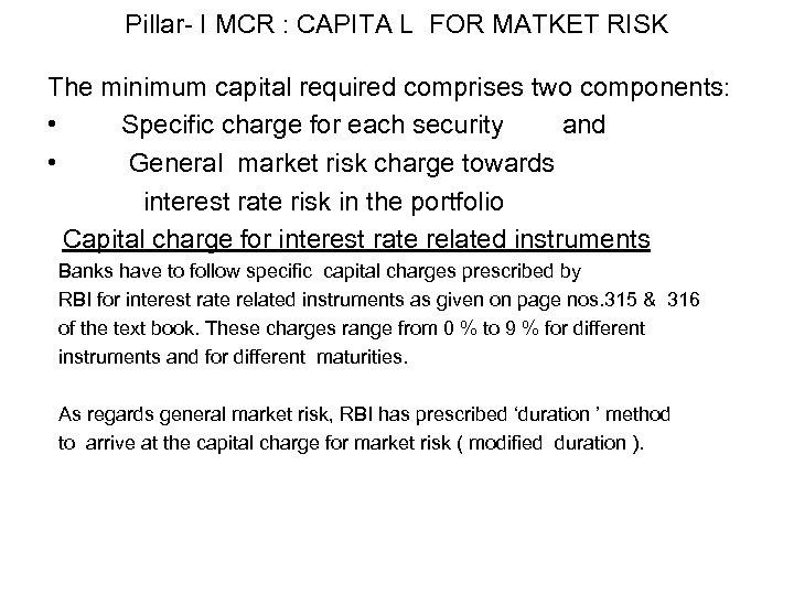 Pillar- I MCR : CAPITA L FOR MATKET RISK The minimum capital required comprises