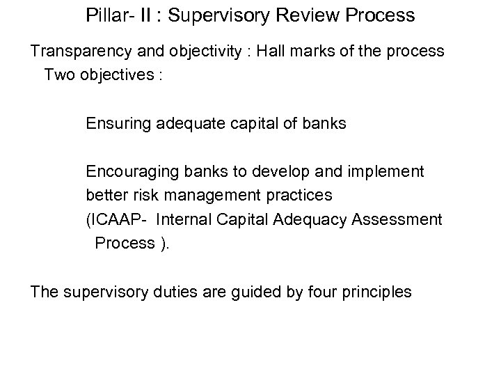Pillar- II : Supervisory Review Process Transparency and objectivity : Hall marks of the