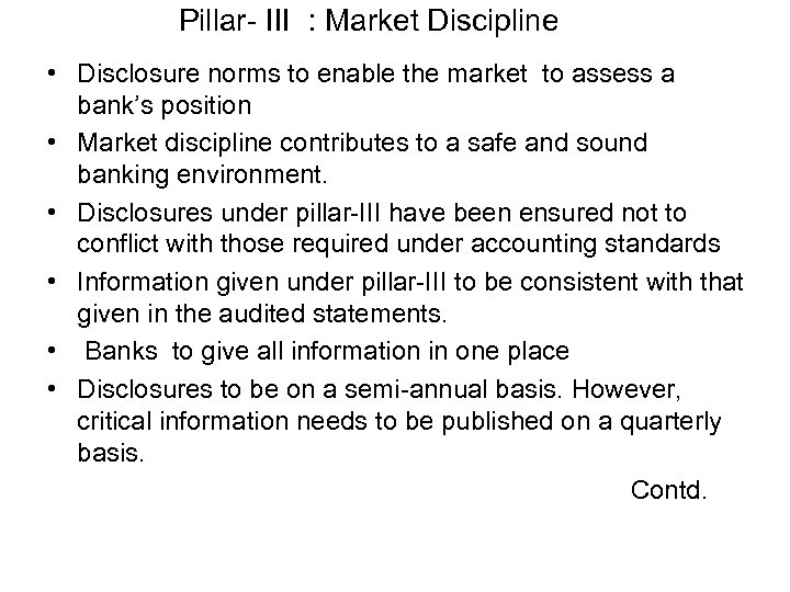Pillar- III : Market Discipline • Disclosure norms to enable the market to assess