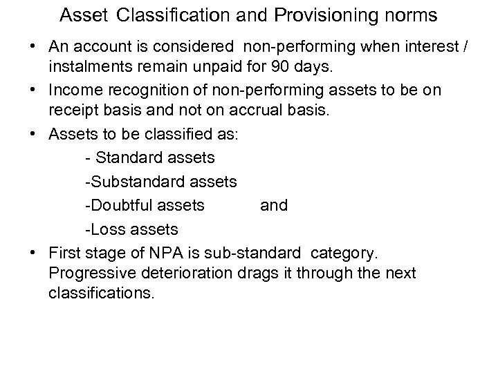 Asset Classification and Provisioning norms • An account is considered non-performing when interest /