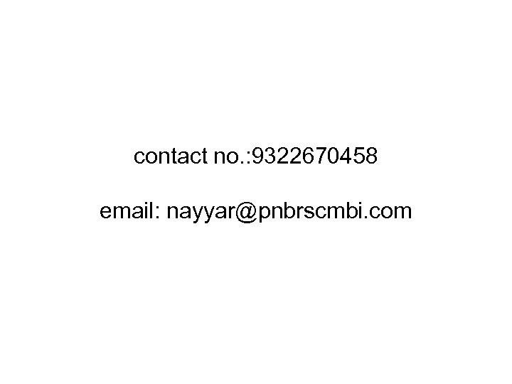 contact no. : 9322670458 email: nayyar@pnbrscmbi. com