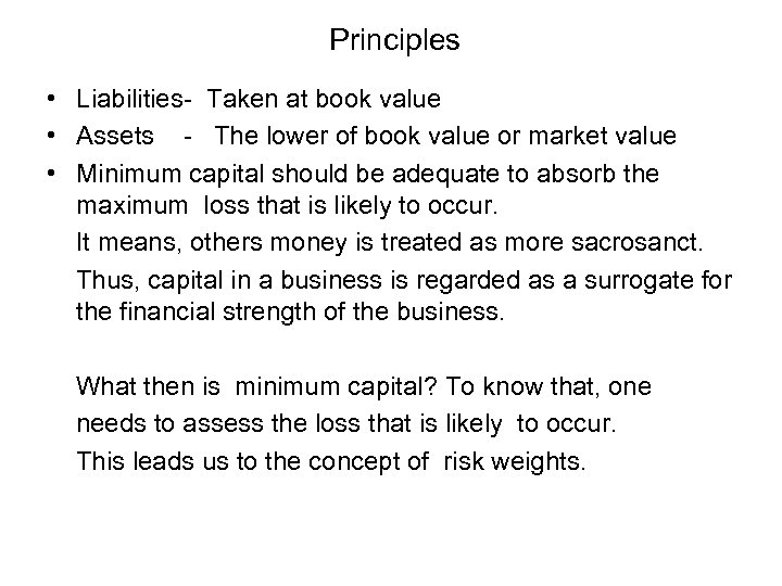 Principles • Liabilities- Taken at book value • Assets - The lower of book