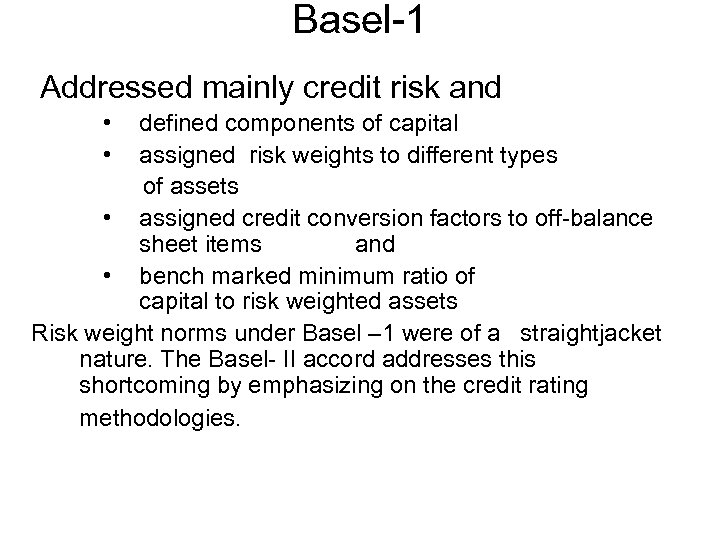 Basel-1 Addressed mainly credit risk and • • defined components of capital assigned risk