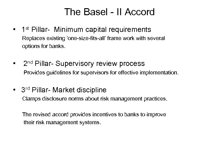 The Basel - II Accord • 1 st Pillar- Minimum capital requirements Replaces existing