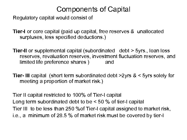 Components of Capital Regulatory capital would consist of Tier-I or core capital (paid up