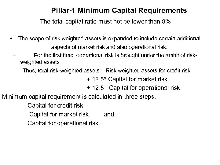 Pillar-1 Minimum Capital Requirements The total capital ratio must not be lower than 8%
