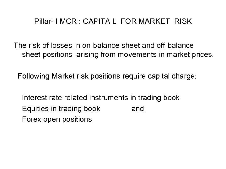 Pillar- I MCR : CAPITA L FOR MARKET RISK The risk of losses in