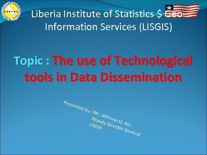 Liberia Institute of Statistics $ Geo. Information Services (LISGIS) Topic : The use of