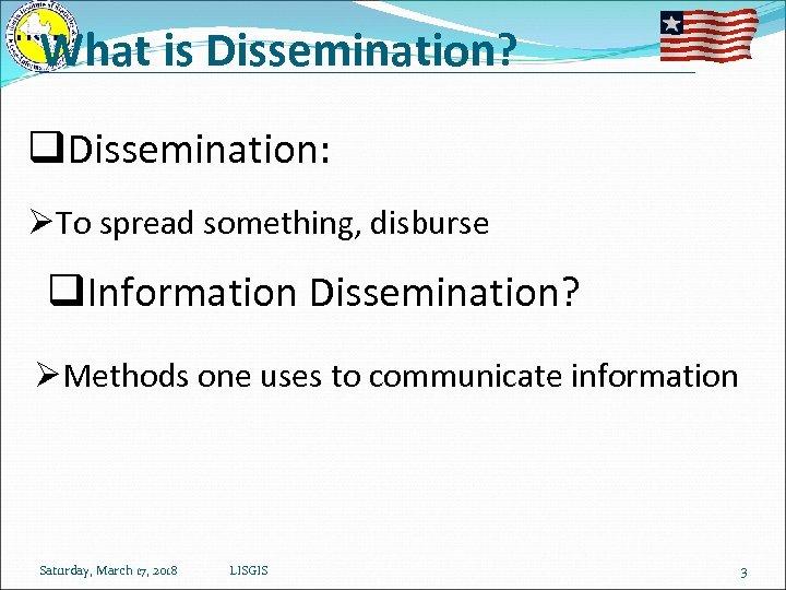What is Dissemination? q. Dissemination: ØTo spread something, disburse q. Information Dissemination? ØMethods one
