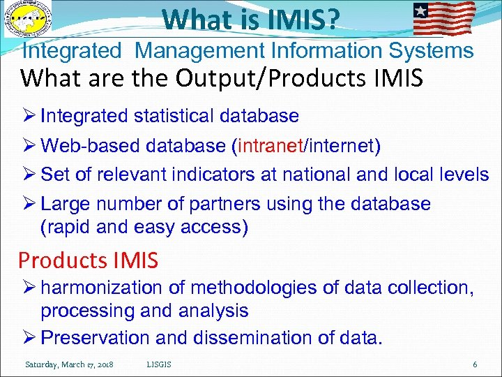 What is IMIS? Integrated Management Information Systems What are the Output/Products IMIS Ø Integrated